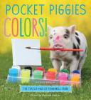 Pocket Piggies Colors!: Featuring the Teacup Pigs of Pennywell Farm Cover Image