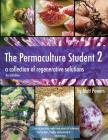 The Permaculture Student 2 - The Textbook, 2nd Edition: a collection of regenerative solutions Cover Image
