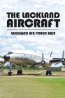 The Lackland Aircraft: Lackland Air Force Base: Lackland Air Force Base Planes Cover Image