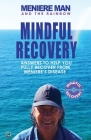 Meniere Man And The Rainbow: Meniere Man Mindful Recovery. Answers to help you fully recover from Meniere's Disease Cover Image
