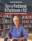 Eu e o Parkinson, o Parkinson e eu.: Uma história de amor superação. Cover Image