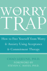 The Worry Trap: How to Free Yourself from Worry & Anxiety Using Acceptance and Commitment Therapy Cover Image