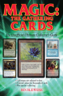 Magic - The Gathering Cards: The Unofficial Ultimate Collector's Guide Cover Image
