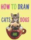 how to draw cats and dogs: how to draw animals books for kids haw to Draw, Step by Step Kids Activities Books 121 page 8.5 x 0.3 x 11 inches Cover Image