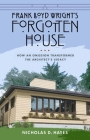 Frank Lloyd Wright's Forgotten House: How an Omission Transformed the Architect's Legacy Cover Image