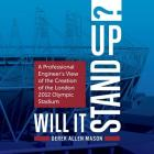 Will It Stand Up?: A Professional Engineer's View of the Creation of the London 2012 Olympic Stadium Cover Image