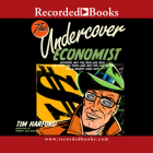 The Undercover Economist: Exposing Why the Rich Are Rich, the Poor Are Poor-And Why You Can Never Buy a Decent Used Car Cover Image