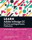 Learn Adobe Indesign CC for Print and Digital Media Publication: Adobe Certified Associate Exam Preparation (Adobe Certified Associate (ACA)) Cover Image