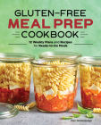 Gluten-Free Meal Prep Cookbook: 12 Weekly Plans and Recipes for Ready-To-Go Meals Cover Image