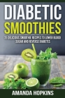 Diabetic Smoothies: 35 Delicious Smoothie Recipes to Lower Blood Sugar and Reverse Diabetes Cover Image