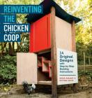 Reinventing the Chicken Coop: 14 Original Designs with Step-by-Step Building Instructions Cover Image