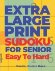 Extra Large Print Sudoku For Seniors Easy To Hard: Sudoku In Very Large Print - Brain Games Book For Adults Cover Image