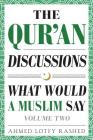 The Qur'an Discussions: What Would a Muslim Say (Volume 2) Cover Image