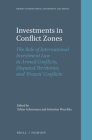 Investments in Conflict Zones: The Role of International Investment Law in Armed Conflicts, Disputed Territories, and 'frozen' Conflicts (Nijhoff International Investment Law #15) Cover Image