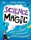 Science is Magic: Amaze your Friends with Spectacular Science Experiments Cover Image