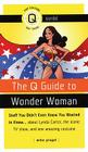 The Q Guide to Wonder Woman: Stuff You Didn't Even Know You Wanted to Know...about Lynda Carter, the iconic TV show, and one ama Cover Image