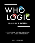 Who Logic: What, How & Outcome: A Practical & Tactical Valuation Tool for Career Management Cover Image