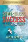 Stressless Success: The Surprising Secrets to a Life of Passion, Purpose, and Prosperity Cover Image