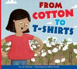 From Cotton to T-Shirts (Who Made My Stuff?) Cover Image