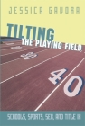 Tilting the Playing Field: Schools, Sports, Sex and Title IX Cover Image