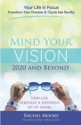 Mind Your Vision - 2020 and Beyond: Transform Your Dreams and Goals into Reality Cover Image