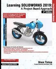 Learning SOLIDWORKS 2019: A Project Based Approach, 3rd Edition Cover Image