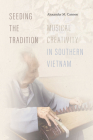 Seeding the Tradition: Musical Creativity in Southern Vietnam Cover Image