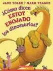 ¿Cómo dicen estoy enojado los dinosaurios?  (How Do Dinosaurs Say I'm Mad?) (How Do Dinosaurs...?) Cover Image