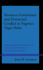 Resource Governance and Protracted Conflict in Nigeria's Niger Delta: Understanding the Perceptions and Grievances of the People in Oil-Bearing Commun (Conflict and Security in the Developing World) Cover Image