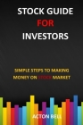 Stock Guide for Investors: Simple Steps to Making Money on Stock Market Cover Image