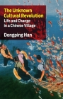 The Unknown Cultural Revolution: Life and Change in a Chinese Village Cover Image