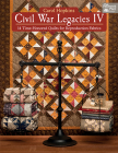 Civil War Legacies IV: 14 Time-Honored Quilts for Reproduction Fabrics Cover Image