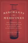 Merchants of Medicines: The Commerce and Coercion of Health in Britain's Long Eighteenth Century Cover Image