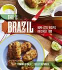 This Is Brazil: Home-Style Recipes and Street Food Cover Image