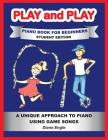 Play and Play: Learn How to Play the Piano and Keyboard Using a Fun and Easy Method Student Edition Cover Image
