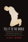 Tell It to the World: International Justice and the Secret Campaign to Hide Mass Murder in Kosovo Cover Image
