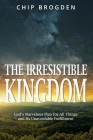 The Irresistible Kingdom: God's Marvelous Plan for All Things and Its Unavoidable Fulfillment Cover Image