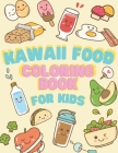 Kawaii Food Coloring book for Kids: Japanese Kawaii Food Lover Coloring Book Easy Guide Pages Drawing relaxing books for girl or boy Cover Image