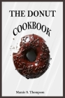 The Donut Cookbook: Quick And Easy Sweet And Savory Baked, Fried Donut And Recent Doughnut Recipe For Doughnut Mini Makers. 2020 Edition Cover Image