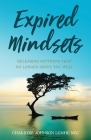 Expired Mindsets: Releasing Patterns That No Longer Serve You Well Cover Image