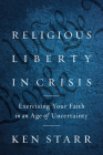 Religious Liberty in Crisis: Exercising Your Faith in an Age of Uncertainty Cover Image