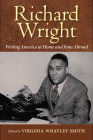 Richard Wright Writing America at Home and from Abroad Cover Image