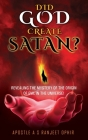 Did God Create Satan?: Revealing the Mystery of the Orgin of Evil in the Universe! Cover Image