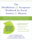 The Mindfulness & Acceptance Workbook for Social Anxiety & Shyness: Using Acceptance & Commitment Therapy to Free Yourself from Fear & Reclaim Your Li (New Harbinger Self-Help Workbook) Cover Image
