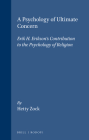 A Psychology of Ultimate Concern: Erik H. Erikson's Contribution to the Psychology of Religion Cover Image