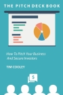 The Pitch Deck Book: How To Present Your Business And Secure Investors Cover Image