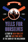 Yells for Ourselves: A Story of New York City and the New York Mets at the Dawn of the Millennium Cover Image