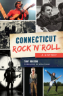 Connecticut Rock 'n' Roll: A History Cover Image