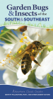 Garden Bugs & Insects of the South & Southeast: Identify Pollinators, Pests, and Other Garden Visitors (Adventure Quick Guides) Cover Image