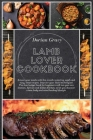 Lamb Lover Cookbook: Amaze your meals with this mouth-watering, quick and easy, meat recipes. Improve your Halal techniques! This low budge Cover Image